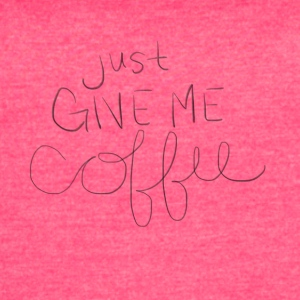 Just Give Me Coffee - Women's Vintage Sport T-Shirt