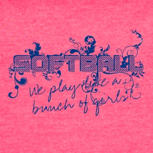 Softball We Play Like A Bunch Of Girls Barton High - Women's Vintage Sport T-Shirt