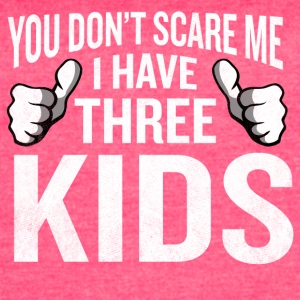 You Don't Scare Me I Have 3 Kids Funny Father Gag - Women's Vintage Sport T-Shirt