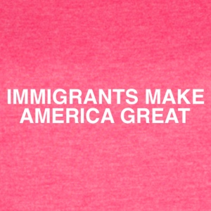 IMMIGRANTS MAKE AMERICA GREAT - Women's Vintage Sport T-Shirt