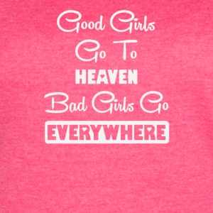 Good girls go to heaven bad girls go everywhere - Women's Vintage Sport T-Shirt