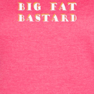 BIG FAT BASTARD - Women's Vintage Sport T-Shirt