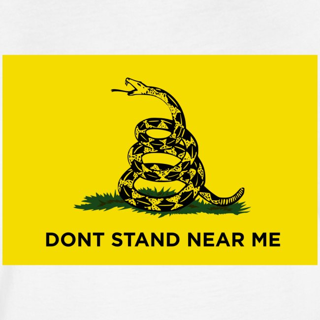 DONT STAND NEAR ME Gadsden flag