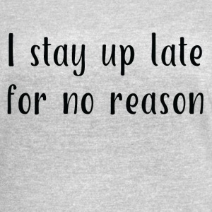 I Stay Up Late for No Reason - Women's Vintage Sport T-Shirt