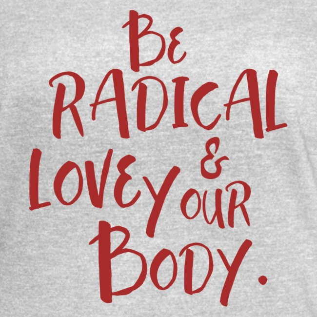 Be Radical & Love Your Body.