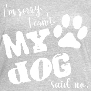 Sorry, I Can't. My Dog Said No. - Women's Vintage Sport T-Shirt