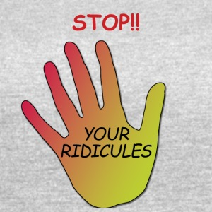 Stop! Your Ridicules - Women's Vintage Sport T-Shirt