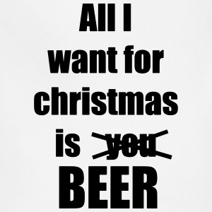 All I want for christmas is you beer - Adjustable Apron