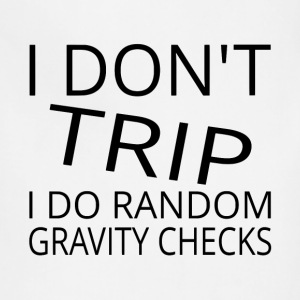 I Don't Trip I Do Random Gravity Checks - Adjustable Apron
