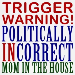 Trigger Warning, Politically Incorrect Mom - Adjustable Apron