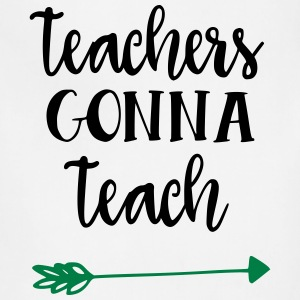 Teachers Gonna Teach - Adjustable Apron