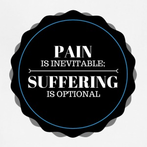 Pain is inevitable; Suffering is optional. - Adjustable Apron