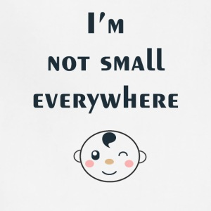 I'm not small everywhere - Adjustable Apron