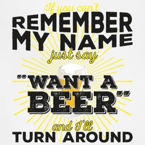 If you can't remember my name: Want beer (dark) - Adjustable Apron