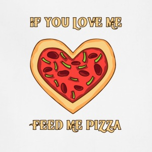 Feed me pizza if you love me - Adjustable Apron