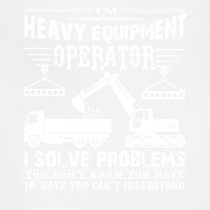 I'm Heavy Equipment Operator Solve Problems - Adjustable Apron