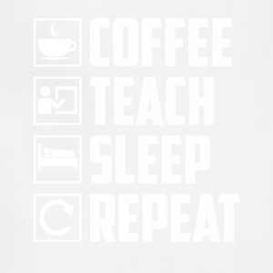 Coffee Teach Sleep Repeat Funny Teacher - Adjustable Apron
