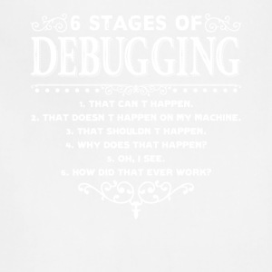 6 Stages of Debugging Shirts - Adjustable Apron