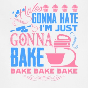 Haters Gonna Hate I'm Just Gonna Bake Shirt - Adjustable Apron