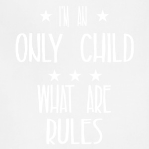 I'm an only child what are rules - Adjustable Apron