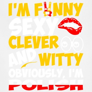 Im Funny Sexy Clever And Witty Im Polish - Adjustable Apron