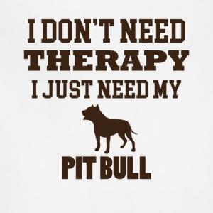 I Don't Need Therapy I Just Need My Pitbull Tee - Adjustable Apron