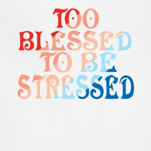 TOO BLESSED TO BE STRESSED - Adjustable Apron
