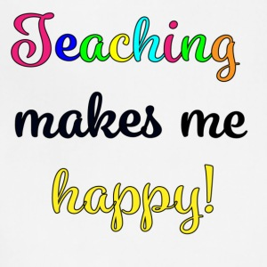 Teaching makes me happy 3x - Adjustable Apron