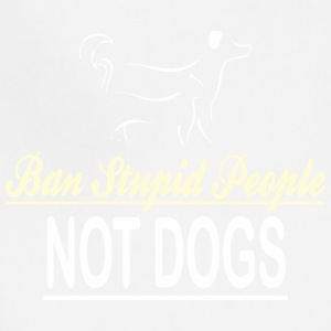 Ban Stupid People Not Dogs - Adjustable Apron