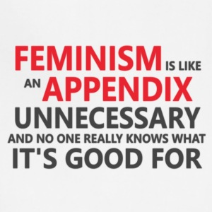 Feminism is ultra unnecessary - Adjustable Apron