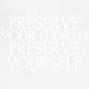 Preserve your world Preserve yourself - Adjustable Apron