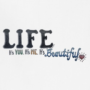 LIFE. it's YOU. it's ME. it's BEAUTIFUL (Logo) - Adjustable Apron