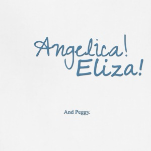 Angelica! Eliza! ... and peggy. - Adjustable Apron