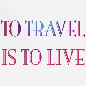To travel is to live - Adjustable Apron