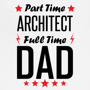 Part Time Architect Full Time Dad - Adjustable Apron