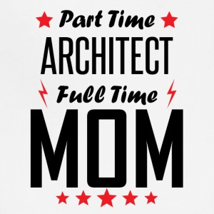 Part Time Architect Full Time Mom - Adjustable Apron