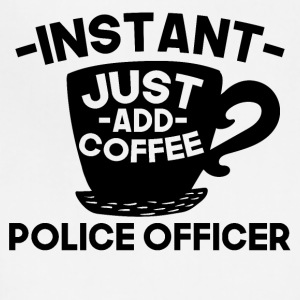 Instant Police Officer Just Add Coffee - Adjustable Apron