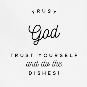 Trust God Trust Yourself Do Dishes - Adjustable Apron
