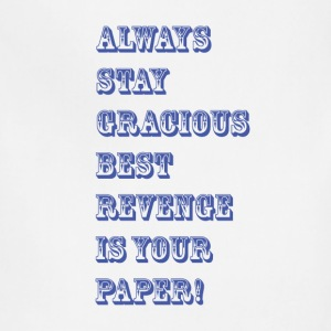 always stay gracious best revenge is your paper - Adjustable Apron