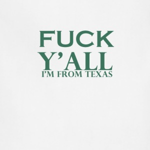 fuck you all i am from texas - Adjustable Apron