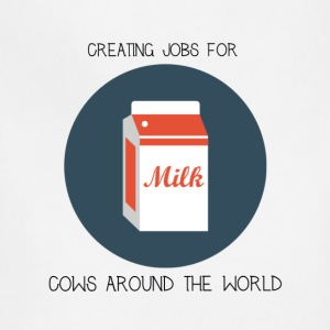 Milk, creating jobs for cows. - Adjustable Apron