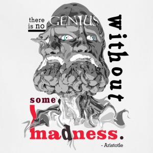 there is no GENIUS without some MADNESS. - Adjustable Apron