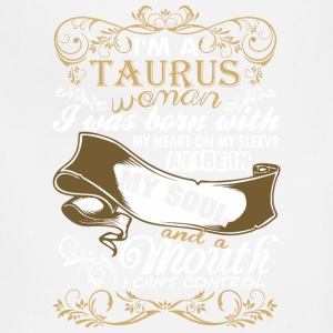 Im A Taurus Woman I Was Born With My Heart - Adjustable Apron