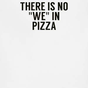 There is no WE in pizza - Adjustable Apron