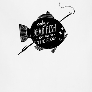 Only Dead Fish Go With The Flow - Adjustable Apron