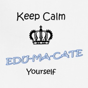 Keep Calm...EDU-MA-CATE Yourself - Adjustable Apron