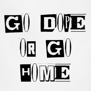 Go Dope Or Go Home B&W Lettering - Adjustable Apron