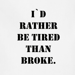 i`d rather be tired than broke - Adjustable Apron
