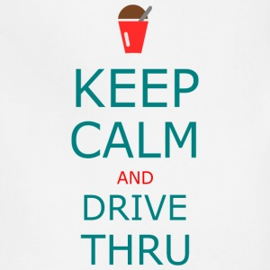keep calm and drive thru - Adjustable Apron