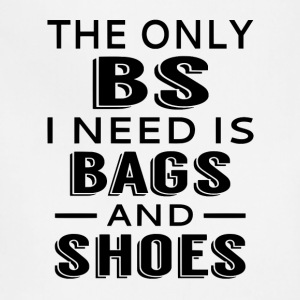 The Only BS I Need Is Bags And Shoes - Adjustable Apron